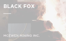 Black Fox | McEwen Mining Inc.